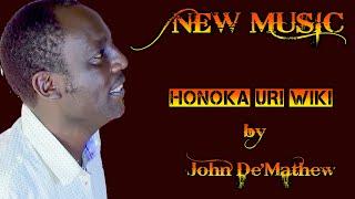 JOHN DE'MATHEW - HONOKA URI WIKI  (Skiza 7384295)