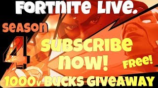 Fortnite Live - Season 4 1000v BUCKS GIVEAWAY @1k SUBSCIRIBERS