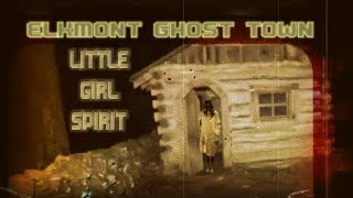 ELKMONT GHOST TOWN ( LITTLE GIRL'S SPIRIT HERE )