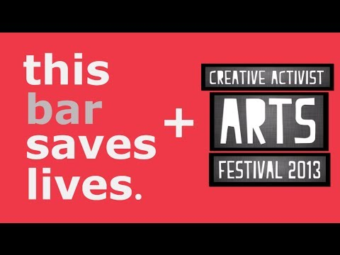This Bar Saves Lives Sponsors Creative Activist Arts Festival 2013