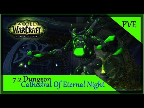 WoW Legion 7.2 PVE - Cathedral Of Eternal Night - New Dungeon First Look