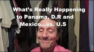 Let There Be No Doubt What's Really Happening to Panama, D.R and Mexico...vs. U.S