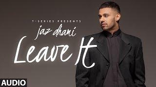 Jaz Dhami: Leave It (Full Audio Song) Snappy | Rav Hanjra | Latest Punjabi Songs