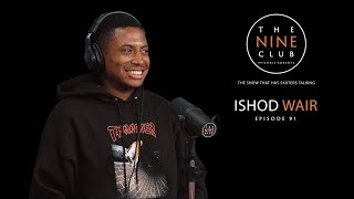 Ishod Wair   The Nine Club With Chris Roberts - Episode 91