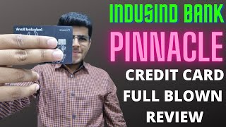 Indusind Bank PINNACLE Credit Card - Detailed Full Blown Review.