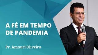 A fé em tempo de pandemia | Pr. Amauri de Oliveira