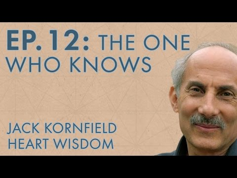 Jack Kornfield – Ep. 12 – The One Who Knows