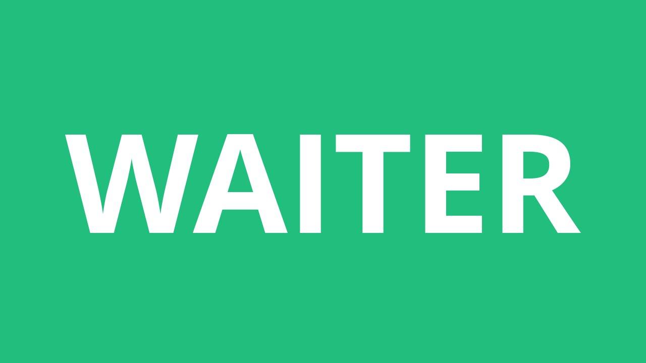 How To Pronounce Waiter - Pronunciation Academy