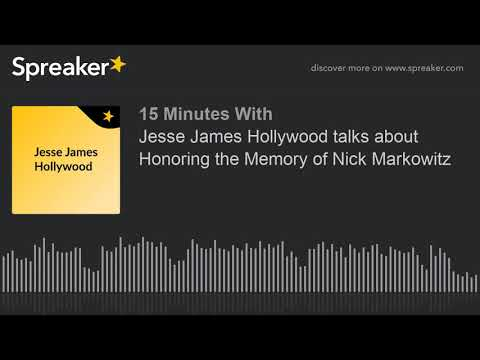 Jesse James Hollywood Talks About Honoring The Memory Of Nick Markowitz