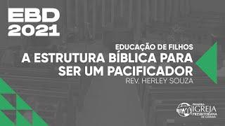 A Estrutura Bíblica para ser um Pacificador   Rev. Herley Souza