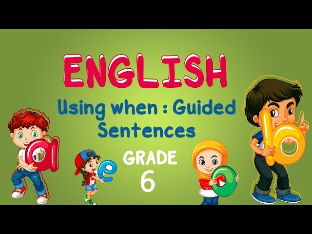 English | Grade 6 | Using when : Guided Sentences