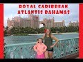 Royal Caribbean Cruise and Atlantis Nassaua Bahamas with Ke and Lo