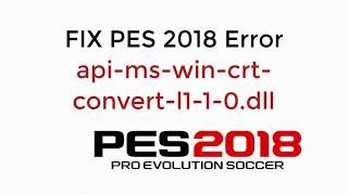 F X PES 2018 Error api ms win crt convert l1 1 0.dll UPDATED