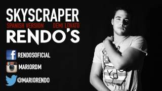 Rendo's: Skyscraper [Demi Lovato] [Spanish Version]