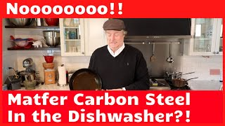 Matfer Carbon Steel in the Dishwasher?!