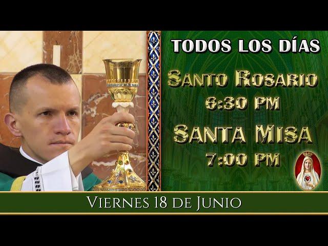 ⛪ Rosario y Santa Misa ⚜️ Viernes 18 de Junio 6:30 PM - POR TUS INTENCIONES.