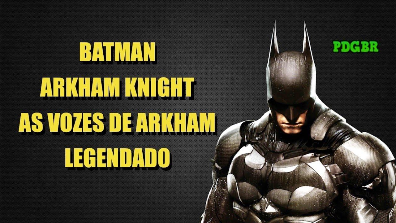 BATMAN ARKHAM KNIGHT -  AS VOZES DE ARKHAM LEGENDADO HD