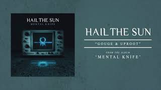 """Hail The Sun """"Gouge & Uproot"""""""