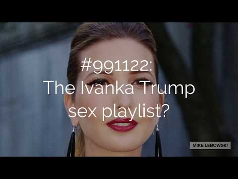 #991122:  The Ivanka Trump sex playlist?