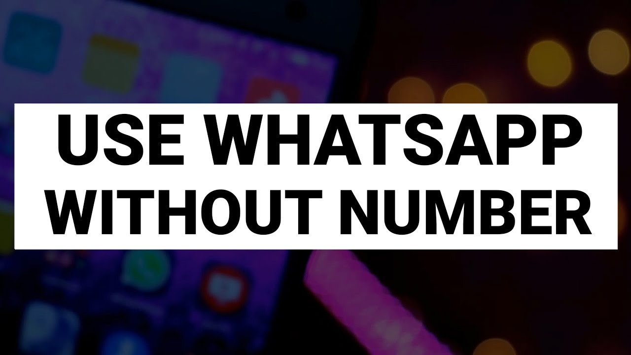 How To Use Whatsapp Without Phone Number No Sim Card