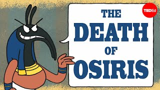 The Egyptian myth of the death of Osiris - Alex Gendler