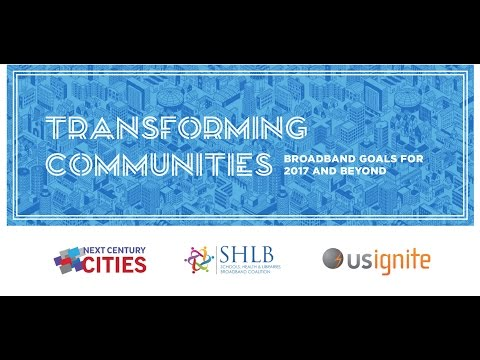 Transforming Communities: Broadband Goals for 2017 and Beyond