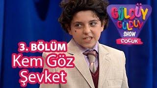 Güldüy Güldüy Show Çocuk 3. Bölüm, Kem Göz Şevket Skeci