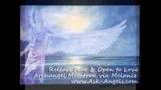 Archangel Meatron- Release Fear & Open to Love