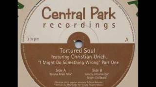 Tortured Soul - I Might Do Something Wrong (Yoruba Main Mix)