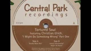 Tortured Soul - I Might Do Something Wrong (Yoruba Main Mix)
