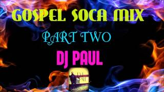 Gospel Soca Mix Praise Part two - DJ Paul