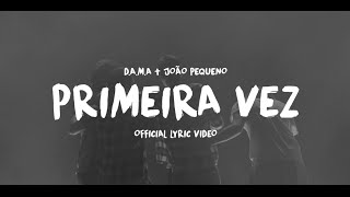 D.A.M.A - Primeira Vez ft. João Pequeno (Official Lyric Video)