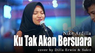 Ku Tak Akan Bersuara - Nika Ardilla - Live Akustik Cover oleh Dilla Erwin & Sakti  [Lirik]