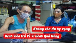 #384 A Cường Không Còn Tia Hy Vọng - Bệnh Viện trả về vì bệnh quá nặng
