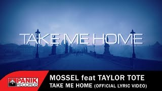 Mossel feat Taylor Tote - Take Me Home - Official Lyric Video