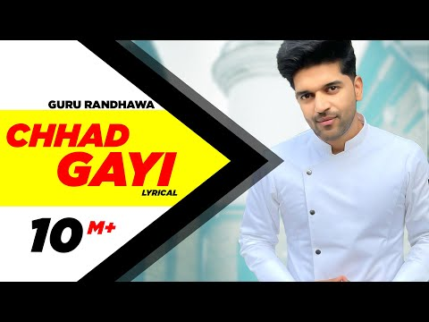 Chhad Gayi (Lyrical Video) | Guru Randhawa | Latest Punjabi Song 2018 | Speed Records