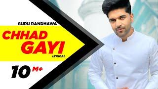 Chhad Gayi(Lyrical Video) | Guru Randhawa | Latest Punjabi Song 2018 | Speed Records