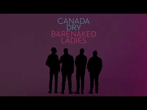 BARENAKED LADIES - CANADA DRY (AUDIO)