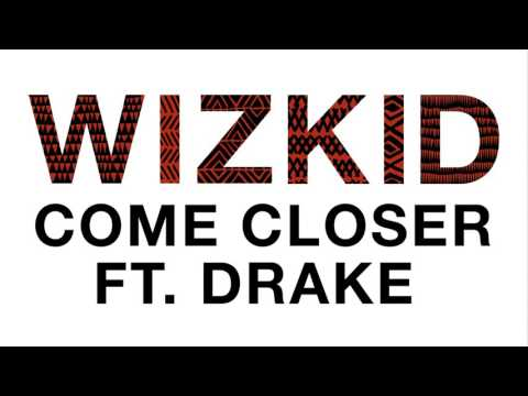 WizKid   Come Closer Audio ft  Drake