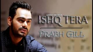 Ishq Tera (FULL SONG) - Prabh Gill | Parmish Verma | New Punjabi Songs 2017