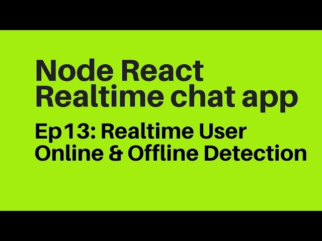 Ep13: Realtime User Online & Offline Status Detection