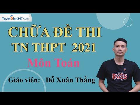 Chữa đề thi chính thức Tốt nghiệp THPT Môn Toán 2021 - Thầy Đỗ Xuân Thắng
