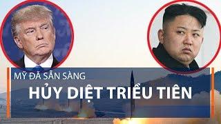Mỹ đã sẵn sàng hủy diệt Triều Tiên | VTC1