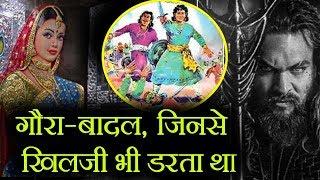 Rajasthan के  वीर सपूत गौरा और बादल, जिन्होंने Khalji को बूरी तरह हराकर रावल रतन सिंह की जान बचाई