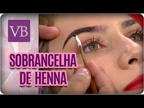 Sobrancelha de Henna: Cores e Dicas - Você Bonita (22/03/18)