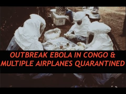 Ebola Outbreak in Congo & Multiple Planes Quarantined, No Connection?