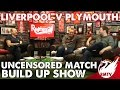 Liverpool v Plymouth | Uncensored Match Build Up