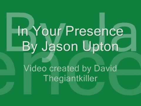 In Your Presence by Jason Upton w/ Lyrics