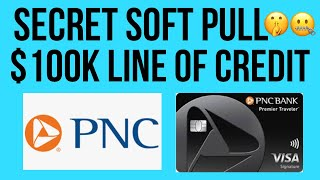 Secret Soft Pull Line of Credit Offer! $100,000 Limit! PNC Bank!