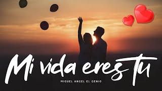 ❤ Mi vida eres tu - Miguel Angel El Genio (para dedicar en año nuevo) ❤ 2020